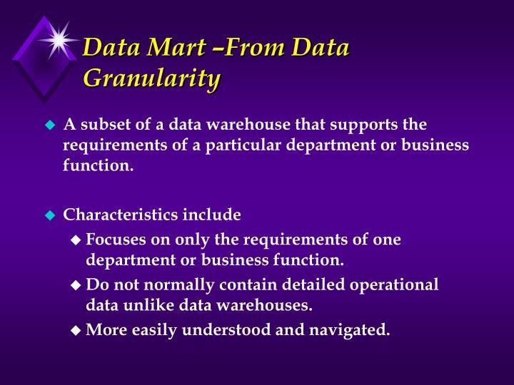 Data Mart –From Data Granularity