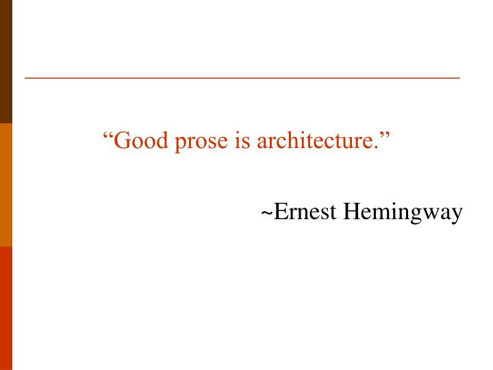 """""""Good prose is architecture."""""""