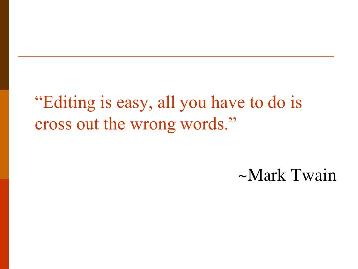 """""""Editing is easy, all you have to do is cross out the wrong words."""""""