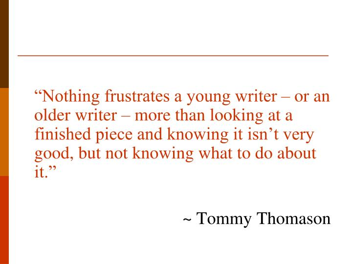 """""""Nothing frustrates a young writer – or an older writer – more than looking at a finished piece and knowing it isn't very good, but not knowing what to do about it."""""""