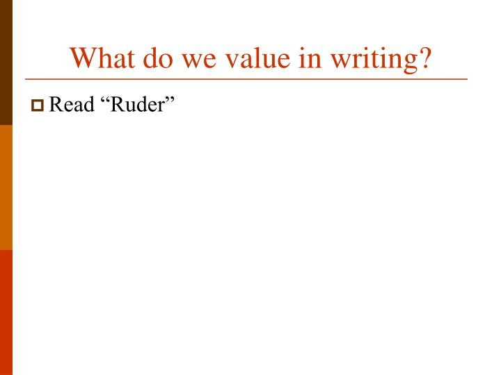 What do we value in writing?