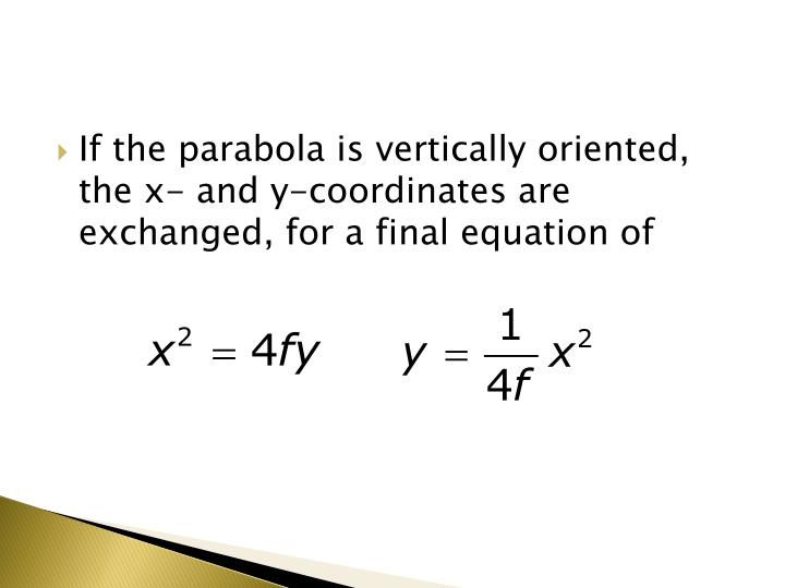 If the parabola is vertically oriented, the x- and y-coordinates are exchanged, for a final equation of