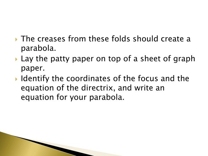 The creases from these folds should create a parabola.