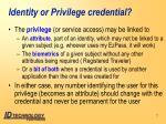 identity or privilege credential