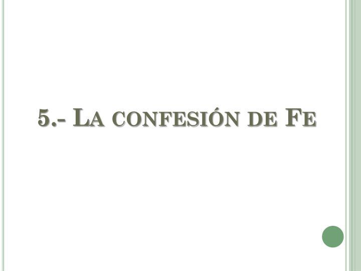 5.- La confesión de Fe