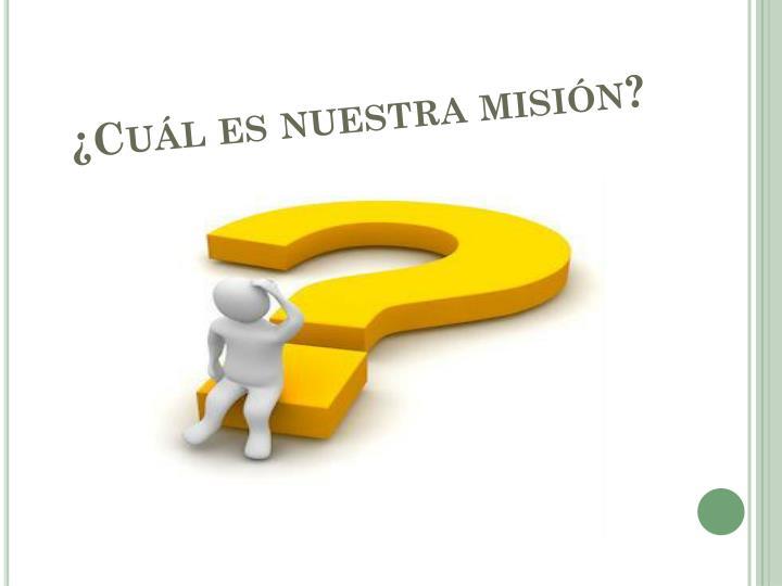 ¿Cuál es nuestra misión?
