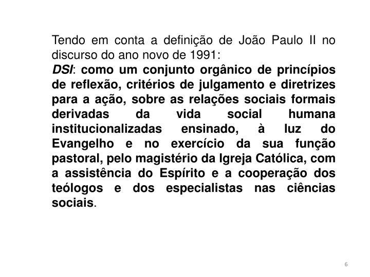 Tendo em conta a definição de João Paulo II no discurso do ano novo de 1991:
