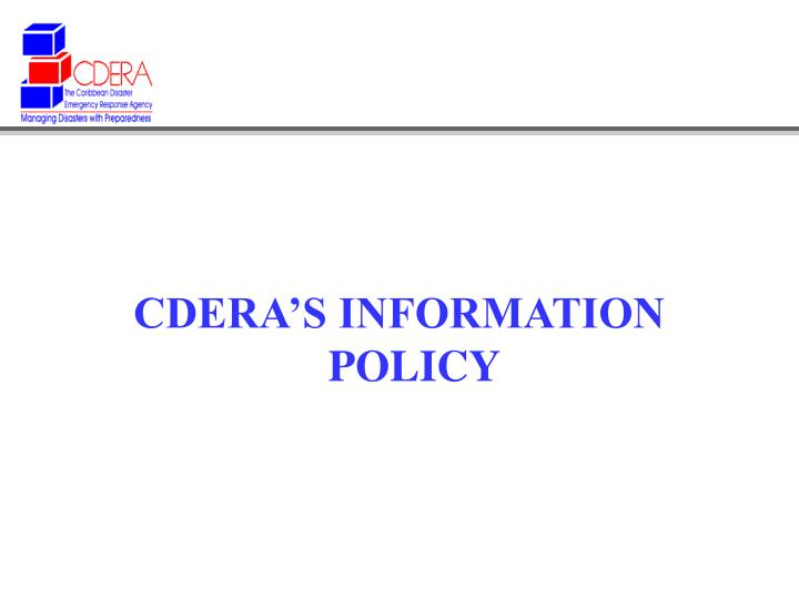 CDERA'S INFORMATION POLICY
