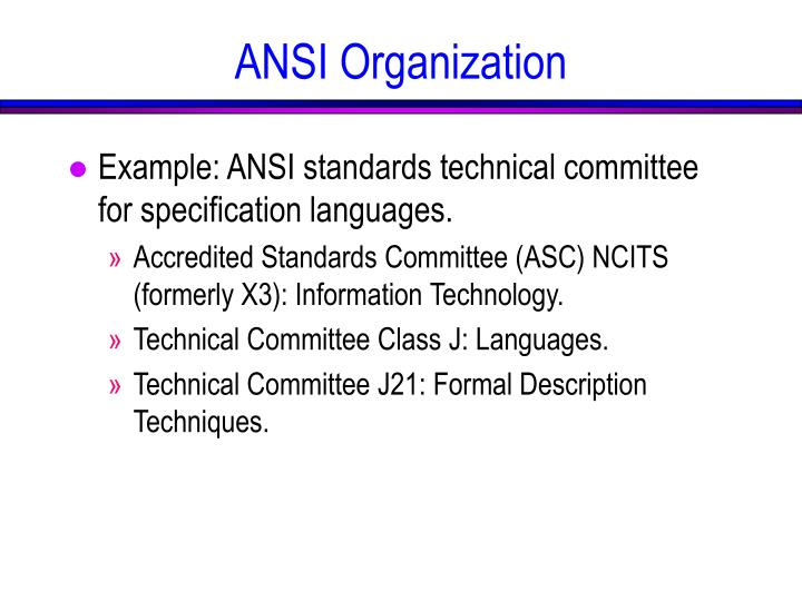 Example: ANSI standards technical committee for specification languages.