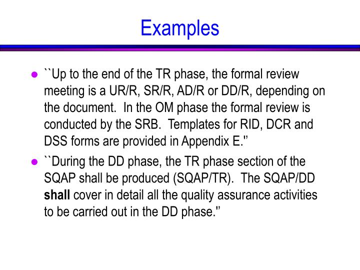 ``Up to the end of the TR phase, the formal review meeting is a UR/R, SR/R, AD/R or DD/R, depending on the document.  In the OM phase the formal review is conducted by the SRB.  Templates for RID, DCR and DSS forms are provided in Appendix E.''