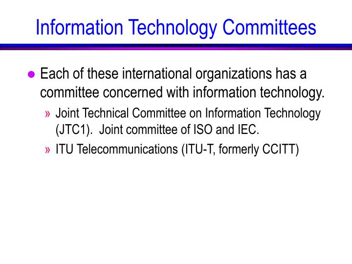 Each of these international organizations has a committee concerned with information technology.