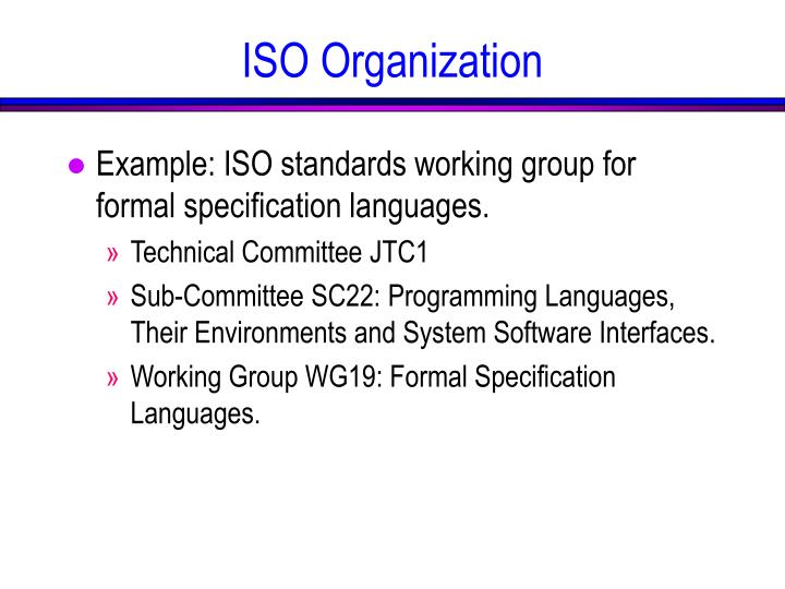 Example: ISO standards working group for formal specification languages.