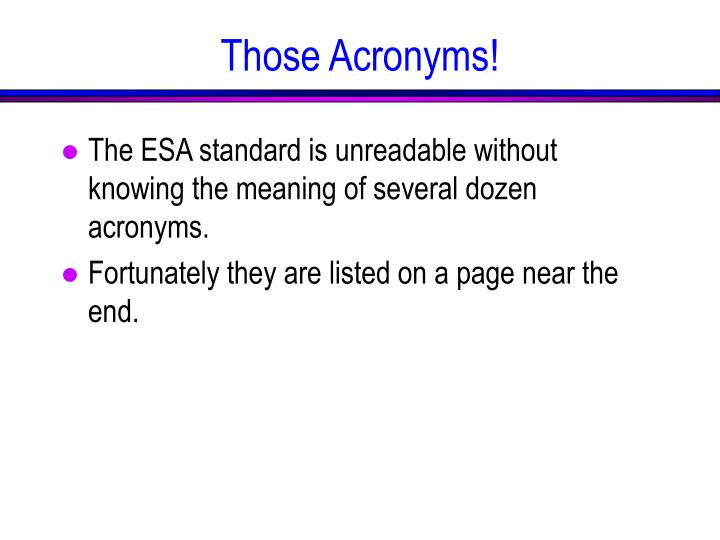 The ESA standard is unreadable without knowing the meaning of several dozen acronyms.