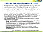 but harmonisation remains a target