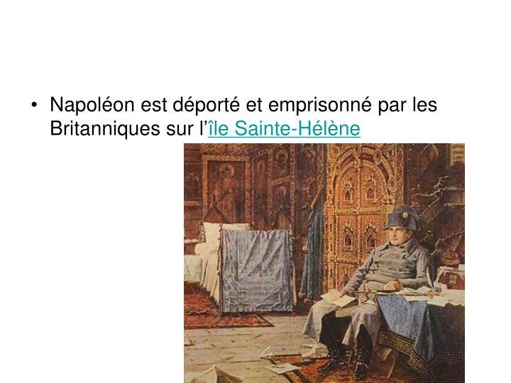 Napoléon est déporté et emprisonné par les Britanniques sur l'