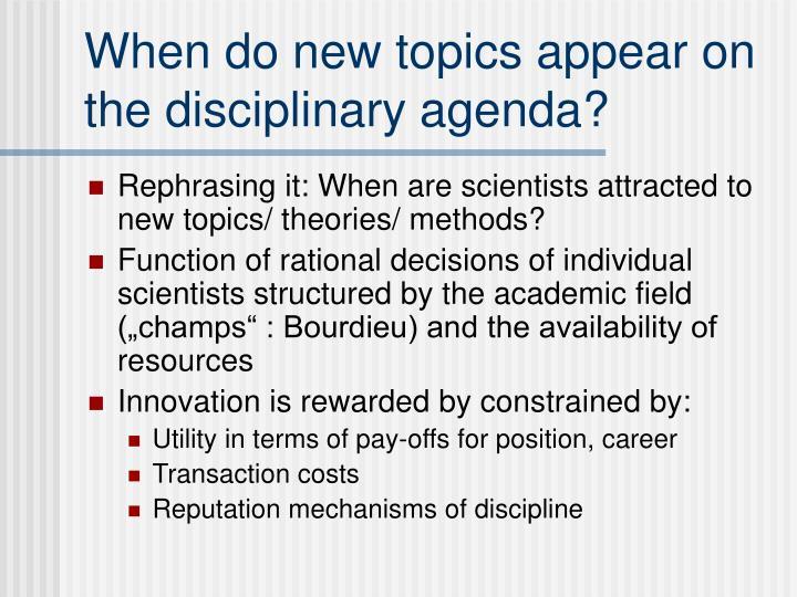 When do new topics appear on the disciplinary agenda?