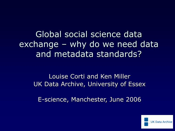 global social science data exchange why do we need data and metadata standards n.