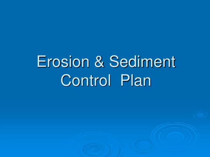 Erosion & Sediment Control  Plan