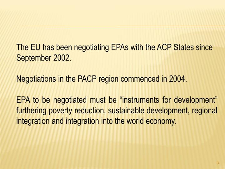 The EU has been negotiating EPAs with the ACP States since September 2002.