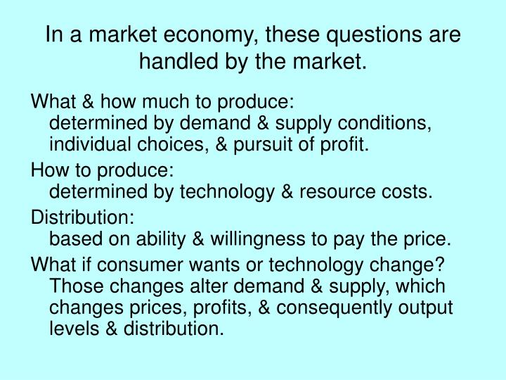 In a market economy, these questions are handled by the market.
