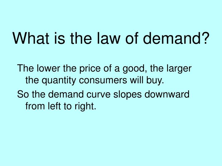 What is the law of demand?