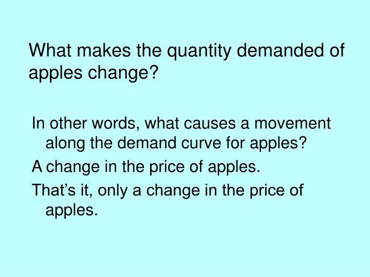 What makes the quantity demanded of apples change?