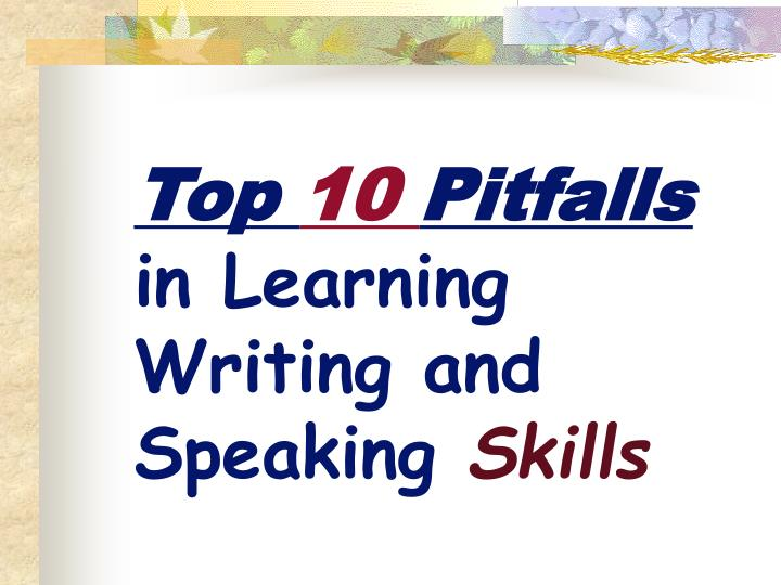 top 10 pitfalls in learning writing and speaking skills n.