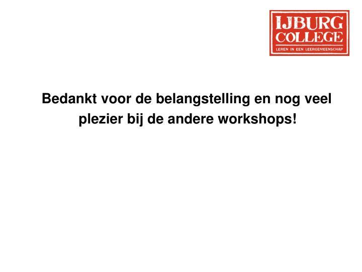 Bedankt voor de belangstelling en nog veel plezier bij de andere workshops!