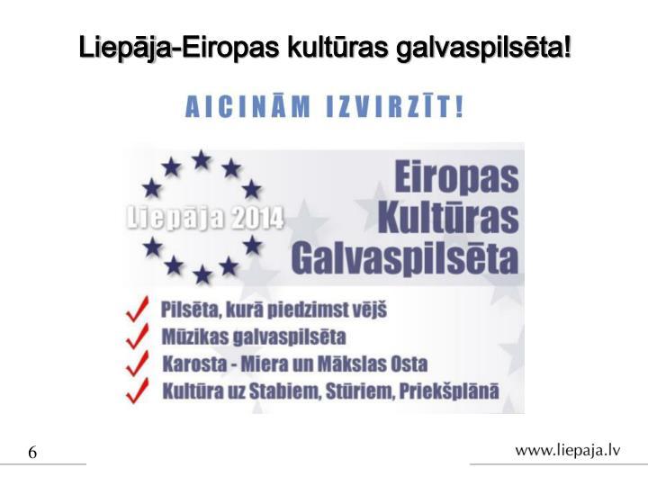 Liepāja-Eiropas kultūras galvaspilsēta!