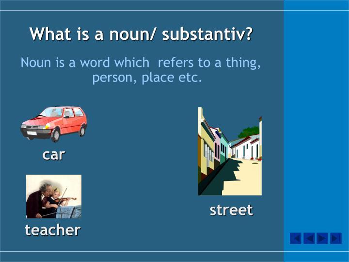 What is a noun substantiv