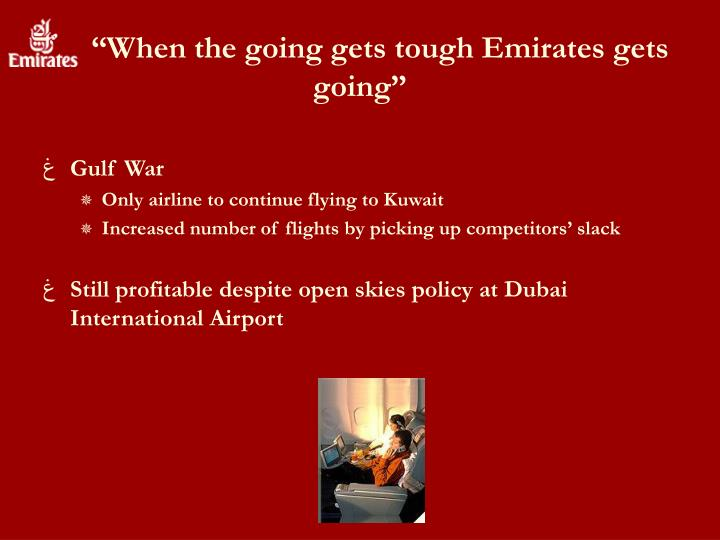 """""""When the going gets tough Emirates gets going"""""""