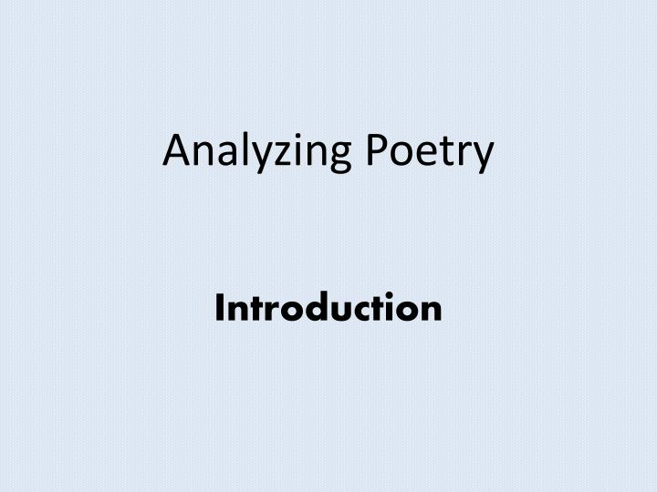 "intro to poetry analysis ""introduction to poetry"" by billy collins is about how people analysis and dissect a poem it is all about what different people do in order to try and dissect a poem."