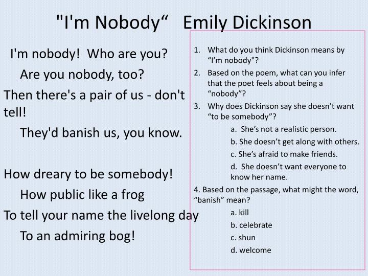 an analysis of emily dickinson's poem Like most writers, emily dickinson wrote about what she knew and about what intrigued her a keen observer, she used images from nature, religion, law, music, commerce, medicine, fashion, and domestic activities to probe universal themes: the wonders of nature, the identity of the self, death and immortality, and love.