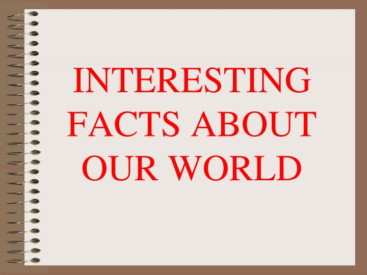interesting facts about our world n.