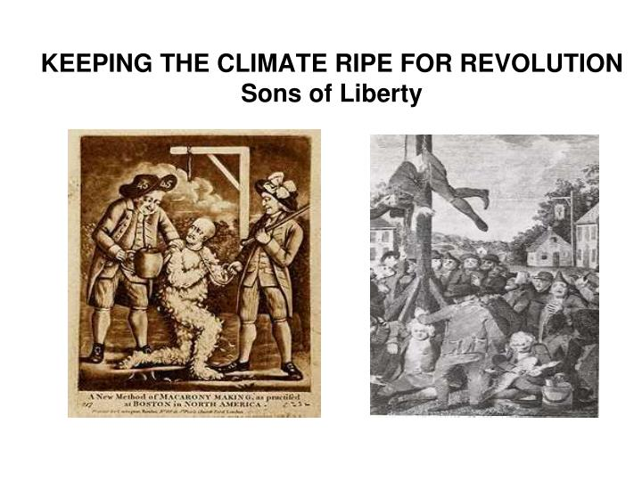 Keeping the climate ripe for revolution sons of liberty