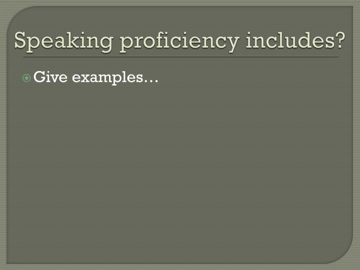 Speaking proficiency includes