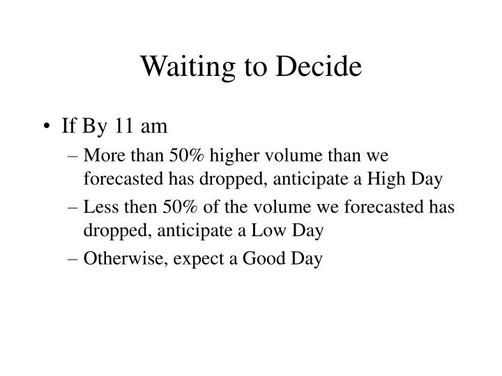 Waiting to Decide