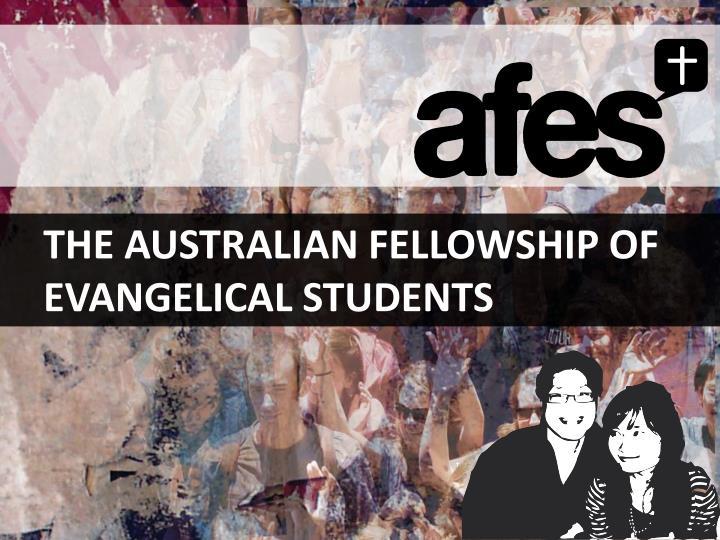 THE AUSTRALIAN FELLOWSHIP OF EVANGELICAL STUDENTS