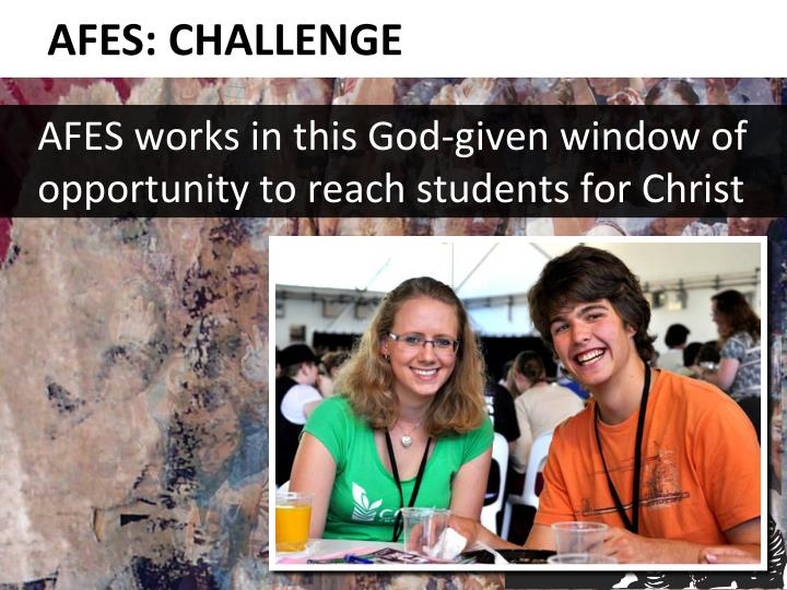 AFES works in this God-given window of opportunity to reach students for Christ