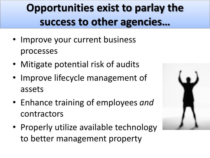 Opportunities exist to parlay the success to other agencies…