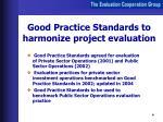 good practice standards to harmonize project evaluation