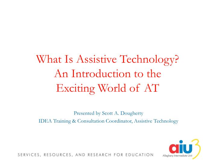 what is assistive technology an introduction to the exciting world of at n.