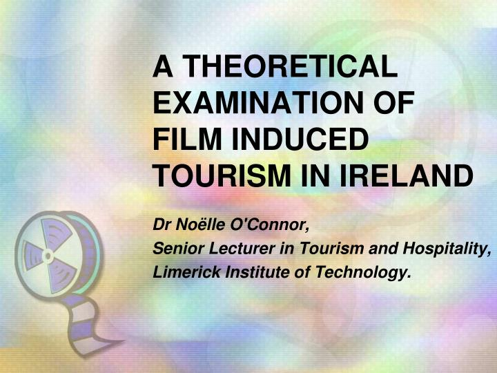 a theoretical examination of film induced tourism in ireland n.