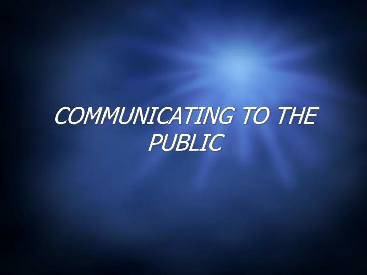 COMMUNICATING TO THE PUBLIC