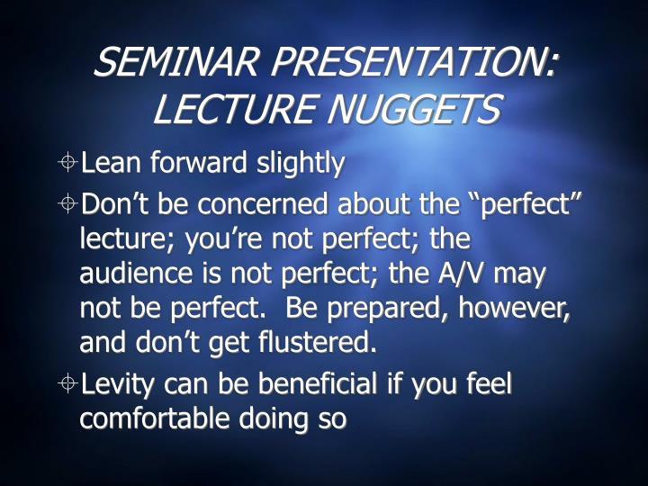 SEMINAR PRESENTATION:  LECTURE NUGGETS