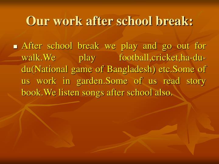 Our work after school break:
