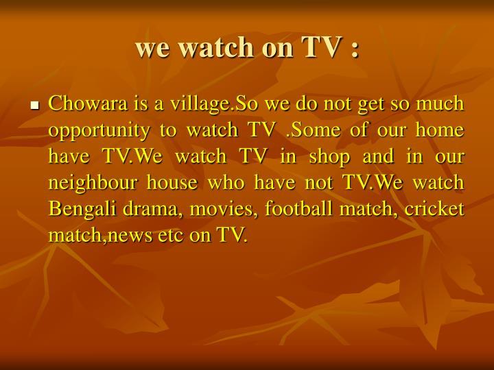we watch on TV :