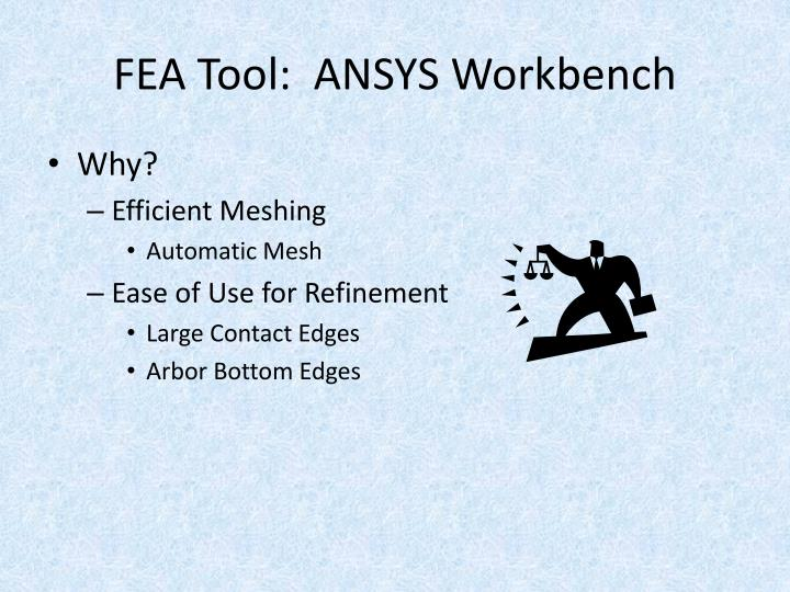 FEA Tool:  ANSYS Workbench