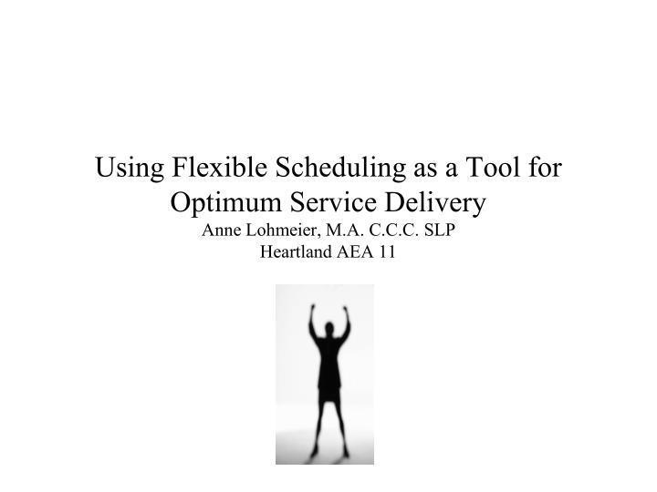 Using Flexible Scheduling as a Tool for Optimum Service Delivery