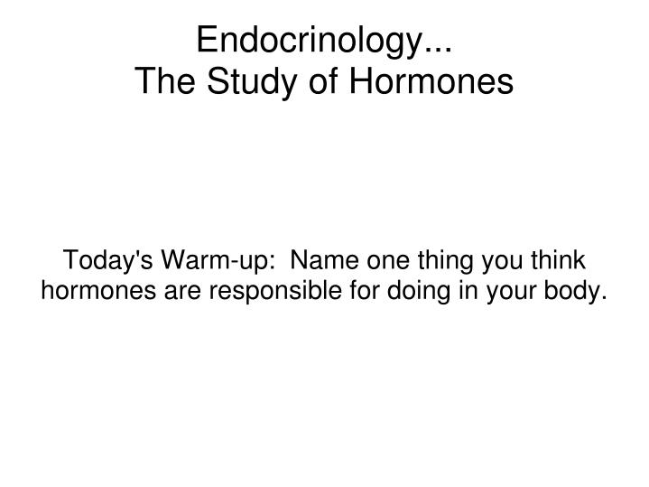 today s warm up name one thing you think hormones are responsible for doing in your body n.